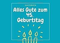 GAeSTEBUCH ALLES GUTE ZUM 45. GEBURTSTAG: Gaestebuch GERAHMT Geschenk zum 45. Geburtstag | Geburtstagsgeschenk | Gaestebuch | Geburtstagsfeier | Fuenfundvierzigster | Party