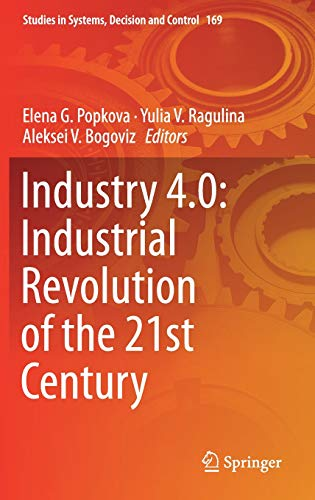 Download Industry 4.0: Industrial Revolution of the 21st Century (Studies in Systems, Decision and Control) 331994309X