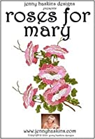 Roses for Mary by Jenny Haskins Designs by Jenny Haskins Designs