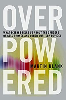Overpowered: The Dangers of Electromagnetic Radiation (EMF) and What You Can Do about It by [Blank Phd, Martin]