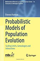 Probabilistic Models of Population Evolution: Scaling Limits, Genealogies and Interactions (Mathematical Biosciences Institute Lecture Series)
