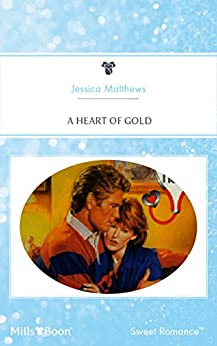 A Heart Of Gold (Sisters at Heart Book 2) by [Matthews, Jessica]