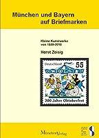 Muenchen und Bayern auf Briefmarken: Kleine Kunstwerke von 1849 bis 2010