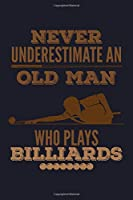 Never Underestimate An Old Man Who Plays Billiards: College Ruled Line Paper Blank Journal to Write In - Lined Writing Notebook for Middle School and College Students