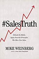#SalesTruth: Debunk the Myths. Apply Powerful Principles. Win More New Sales.