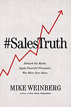 Sales Truth: Debunk the Myths. Apply Powerful Principles. Win More New Sales. by [Weinberg, Mike]