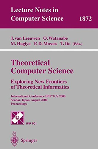Theoretical Computer Science: Exploring New Frontiers of Theoretical Informatics: International Conference IFIP TCS 2000 Sendai, Japan, August 17-19, 2000 Proceedings (Lecture Notes in Computer Science)