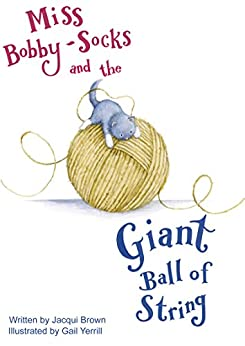 Miss Bobby-Socks and the Giant Ball of String by [Brown, Jacqui]