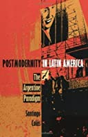 Postmodernity in Latin America: The Argentine Paradigm (Post-Contemporary Interventions)