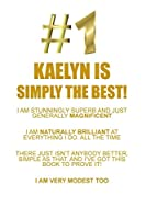 KAELYN IS SIMPLY THE BEST AFFIRMATIONS WORKBOOK Positive Affirmations Workbook Includes: Mentoring Questions, Guidance, Supporting You