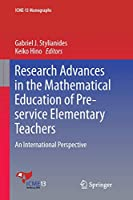 Research Advances in the Mathematical Education of Pre-service Elementary Teachers: An International Perspective (ICME-13 Monographs)