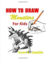 How to Draw Monsters for Kids: Step by Step Techniques (I Can Draw)
