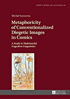 Metaphoricity of Conventionalized Diegetic Images in Comics: A Study in Multimodal Cognitive Linguistics (Lódz Studies in Language)