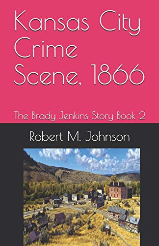 Kansas City Crime Scene, 1866: The Brady Jenkins Story Book 2