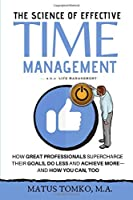 The Science Of Effective Time Management: How Great Professionals Supercharge Their Goals, Do Less And Achieve More — And How You Can, Too (Revised & Updated)