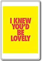 I Knew You'd Be Lovely - Motivational Quotes Fridge Magnet - ?????????
