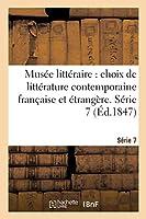 Musée Littéraire, Choix de Littérature Contemporaine Française Et Étrangère. Série 7