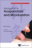 Introduction to Acupuncture and Moxibustion (World Century Compendium to Tcm)