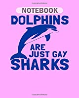Notebook: dolphins are just gay sharks - 50 sheets, 100 pages - 8 x 10 inches
