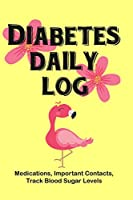 "Diabetes Daily Log (Medications, Important Contacts, Track Blood Sugar Levels): 6""x9"" Notebook (Pink Flamingo Theme) to Log Blood Glucose Levels Through The Day and Reflections on the Week. Each Day is a Week for 52 Weeks, One Year."