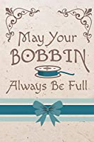 May Your Bobbin Always Be Full: Cute Sewing 2019-2020 Academic Year Planner, Datebook, & Homework Scheduler For  Students, Teachers, & Busy Moms Who Love To Sew