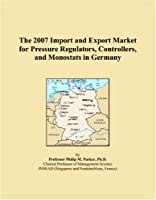 The 2007 Import and Export Market for Pressure Regulators, Controllers, and Monostats in Germany