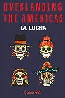 Overlanding the Americas: La Lucha