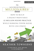 The Accountants Millionaires' Club: How to build a highly profitable £1 million pound practice while working fewer hours with less stress