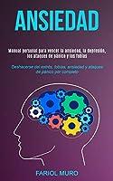 Ansiedad: Manual personal para vencer la ansiedad, la depresión, los ataques de pánico y las fobias (Deshacerse del estrés, fobias, ansiedad y ataques de pánico por completo)