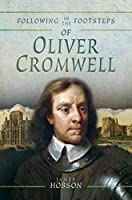 Following in the Footsteps of Oliver Cromwell: A Historical Guide to the Civil War