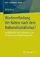 Wiedererfindung der Nation nach dem Nationalsozialismus?: Konfliktlinien und Positionen in der westdeutschen Nachkriegspolitik (Staat – Souveraenitaet – Nation)