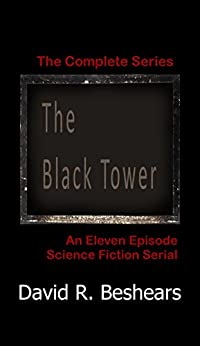 The Black Tower: The Complete Series by [Beshears, David R.]