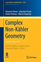 Complex Non-Kaehler Geometry: Cetraro, Italy 2018 (Lecture Notes in Mathematics)