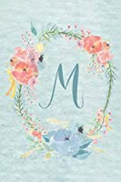 """Notebook 6""""x9"""" - Initial M - Light Blue and Pink Floral Design: College ruled notebook with initials/monogram - alphabet series. (Initial/Letter M - Light Blue and Pink Floral Design Notebook 6""""x9"""")"""