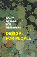 Don't Desing For Desingners Desing For People: Notebook Journal Composition Blank Lined Diary Notepad 120 Pages Paperback Green Pincels Graphic Desing