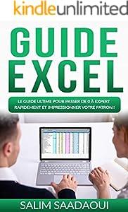 GUIDE EXCEL : Le guide ultime pour passer de 0 à expert rapidement et impressionner votre patron !: livre excel avec plus de 40 exercices corrigés et commentés (French Edition)