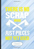 There Is No Scrap Wood Just Pieces Not Yet Used: Funny Lined Notebook Journal For Carpenter Woodworking Handyman Father, Unique Special Inspirational Saying Birthday Gift Classic B5 7x10 110 Pages