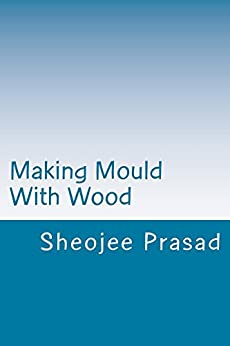 [Prasad, Sheojee]のMaking Mould With Wood (English Edition)