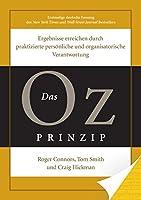 Das Oz-Prinzip: Ergebnisse erreichen durch praktizierte persoenliche und organisatorischeVerantwortung