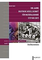 100 Jahre Deutsche Gesellschaft fuer Materialkunde: 1919 bis 2019. Eine Dokumentation