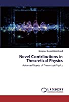 Novel Contributions in Theoretical Physics: Advanced Topics of Theoretical Physics