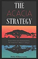 The Acacia Strategy - Revised Edition: Innovation and Sustainability for America's Black Colleges