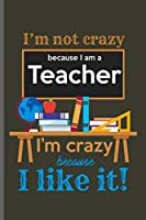 """I'm not crazy because I am a Teacher I'm crazy because I like it!: Teacher Professor notebooks gift (6""""x9"""") Dot Grid notebook to write in"""