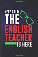 Keep Calm the English Teacher Is Here: Funny English Teacher Student Blank Lined Notebook/ Journal For Teacher Appreciation, Inspirational Saying Unique Special Birthday Gift Idea Vintage 6x9 110 Pages