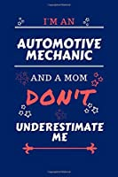 I'm An Automotive Mechanic And A Mom Don't Underestimate Me: Perfect Gag Gift For An Automotive Mechanic Who Happens To Be A Mom And NOT To Be Underestimated!   Blank Lined Notebook Journal   100 Pages 6 x 9 Format   Office   Work   Job   Humour and Bante