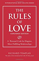 The Rules of Love: A Personal Code for Happier, More Fulfilling Relationships, Expanded Edition (Richard Templar's Rules)