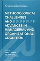 Methodological Challenges and Advances in Managerial and Organizational Cognition (New Horizons in Managerial and Organizational Cognition)