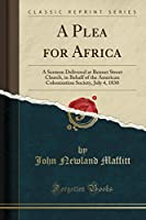 A Plea for Africa: A Sermon Delivered at Bennet Street Church, in Behalf of the American Colonization Society, July 4, 1830 (Classic Reprint)