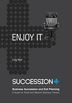 Enjoy It - Business Succession and Exit Planning by [Craig West]