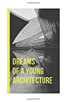 "Dreams of a Young Architecture: Lined Notebook, Diary, Log Book & Journal - Gift for Architect (6""x9"" 100 Pages)"